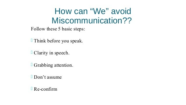 situations where miscommunication Humour in miscommunication communication is particularly susceptible to distortion where the passing of a message is involved even in our everyday lives, the meaning of a message that we hear is changed when we in turn pass it on to others.