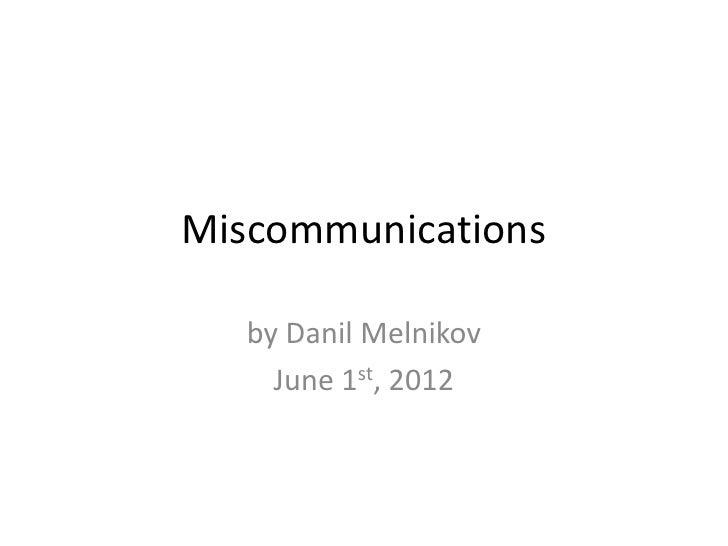 Miscommunications   by Danil Melnikov     June 1st, 2012
