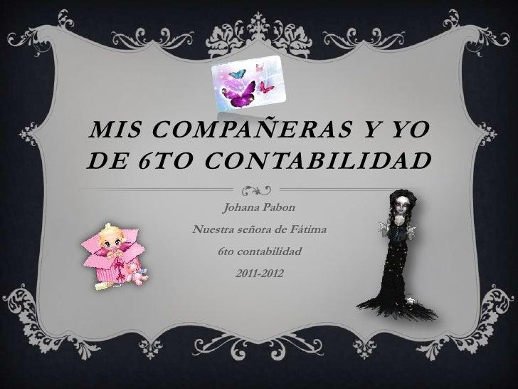 MIS COMPAÑERAS Y YODE 6TO CONTABILIDAD          Johana Pabon     Nuestra señora de Fátima         6to contabilidad        ...