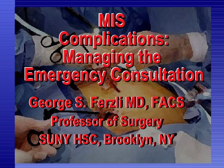 MIS  Complications: Managing the  Emergency Consultation MIS  Complications: Managing the  Emergency Consultation MIS  Com...