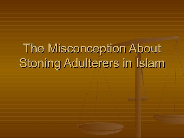 The Misconception AboutStoning Adulterers in Islam