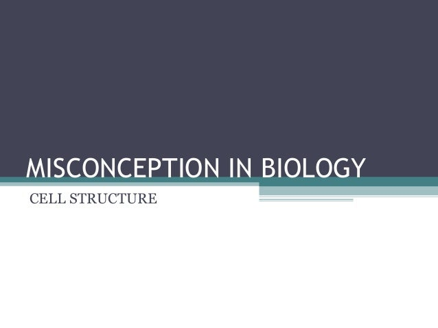 MISCONCEPTION IN BIOLOGY CELL STRUCTURE