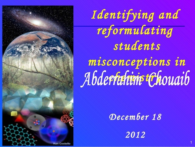 Identifying and reformulating    studentsmisconceptions in   chemistry.   December 18      2012                    1