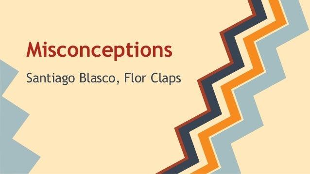 Misconceptions Santiago Blasco, Flor Claps