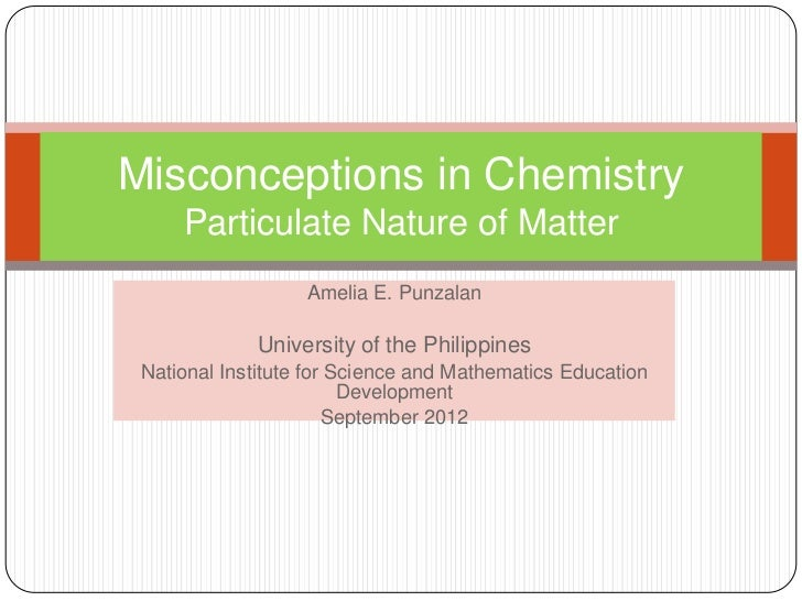 Misconceptions in Chemistry     Particulate Nature of Matter                   Amelia E. Punzalan             University o...