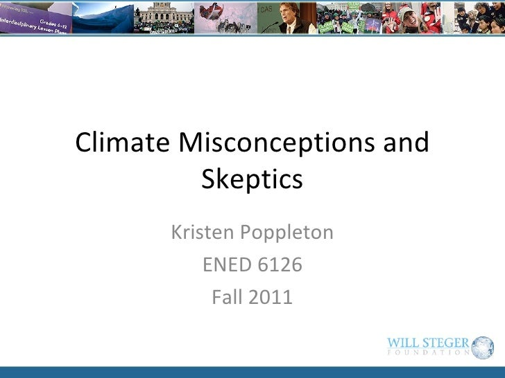 Climate Misconceptions and Skeptics Kristen Poppleton ENED 6126 Fall 2011