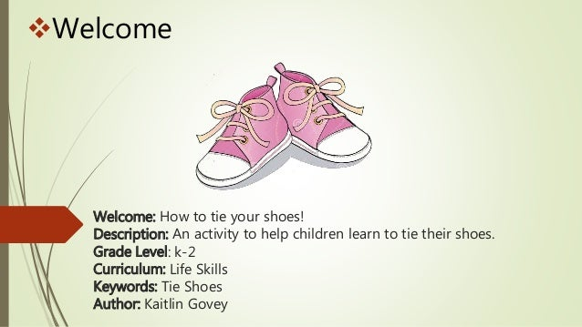 Learn to tie your shoe