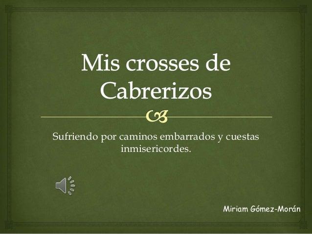 Sufriendo por caminos embarrados y cuestas  inmisericordes.  Miriam Gómez-Morán