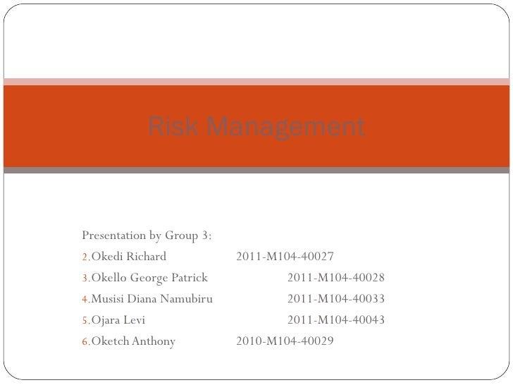 Risk ManagementPresentation by Group 3:2.Okedi Richard            2011-M104-400273.Okello George Patrick            2011-M...