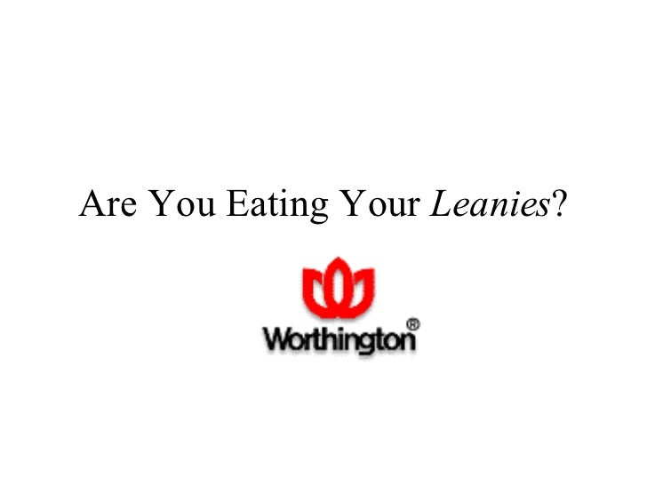 Are You Eating Your  Leanies ?