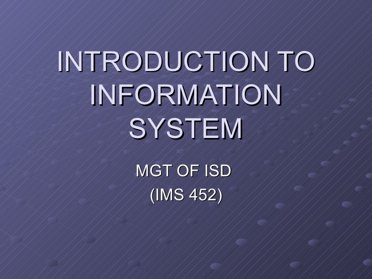 INTRODUCTION TO INFORMATION SYSTEM MGT OF ISD  (IMS 452)