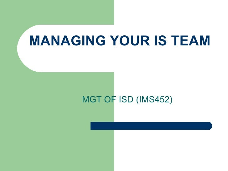 MANAGING YOUR IS TEAM MGT OF ISD (IMS452)