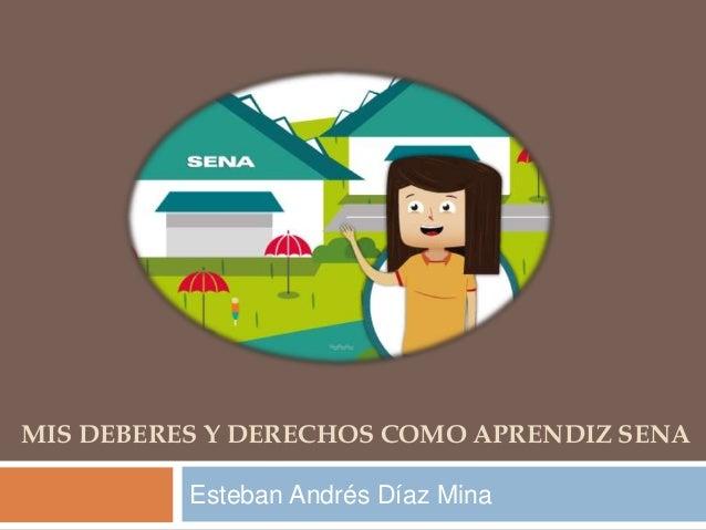 MIS DEBERES Y DERECHOS COMO APRENDIZ SENA  Esteban Andrés Díaz Mina