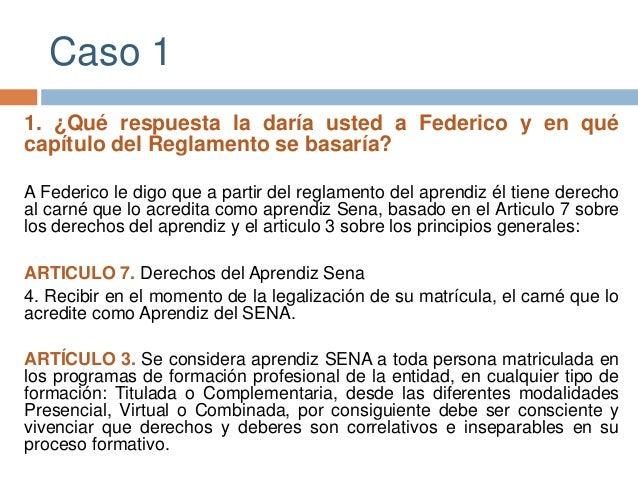 Caso 1  1. ¿Qué respuesta la daría usted a Federico y en qué  capítulo del Reglamento se basaría?  A Federico le digo que ...