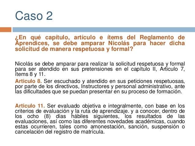 Caso 2  ¿En qué capítulo, artículo e ítems del Reglamento de  Aprendices, se debe amparar Nicolás para hacer dicha  solici...
