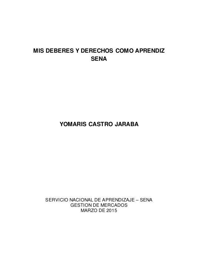 MIS DEBERES Y DERECHOS COMO APRENDIZ SENA YOMARIS CASTRO JARABA SERVICIO NACIONAL DE APRENDIZAJE – SENA GESTION DE MERCADO...