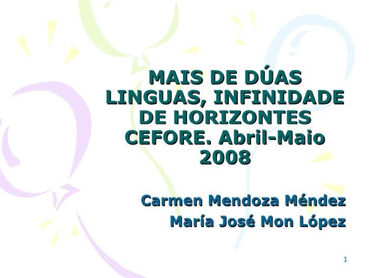 MAIS DE DÚAS LINGUAS, INFINIDADE DE HORIZONTES CEFORE. Abril-Maio 2008 Carmen Mendoza Méndez María José Mon López