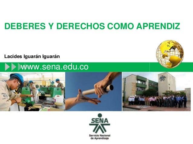 DEBERES Y DERECHOS COMO APRENDIZ www.sena.edu.co Lacides Iguarán Iguarán