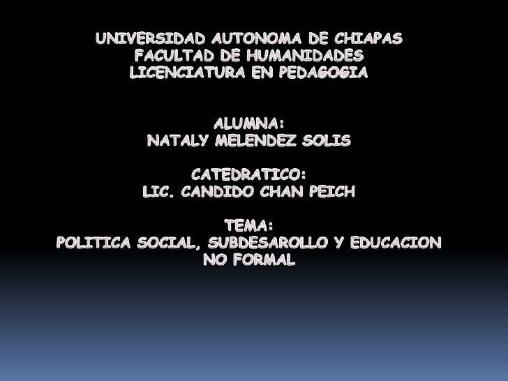 UNIVERSIDAD AUTONOMA DE CHIAPAS<br />FACULTAD DE HUMANIDADES<br />LICENCIATURA EN PEDAGOGIA<br />ALUMNA:<br />NATALY MELEN...