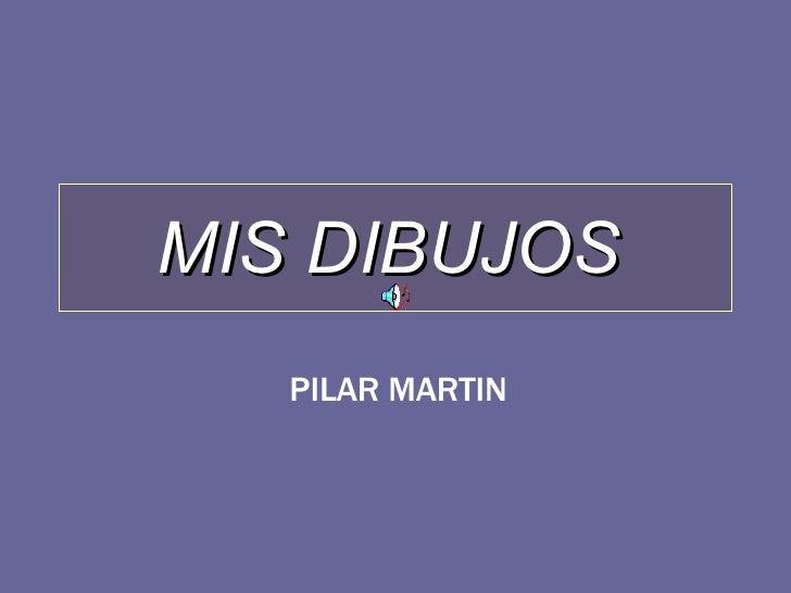 MIS DIBUJOS   PILAR MARTIN