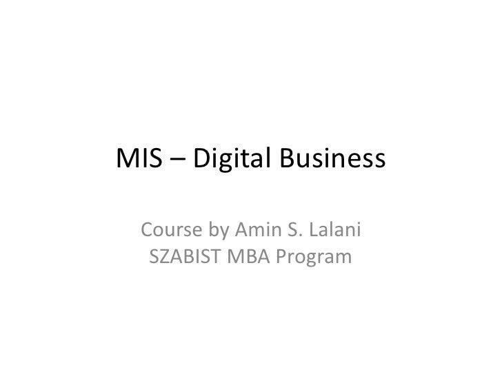 MIS – Digital Business  Course by Amin S. Lalani   SZABIST MBA Program