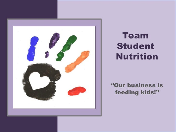 """Team Student Nutrition""""Our business is feeding kids!"""""""