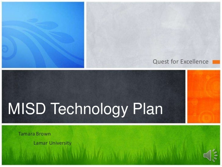 Quest for Excellence<br />MISD Technology Plan<br />Tamara Brown<br />Lamar University<br />
