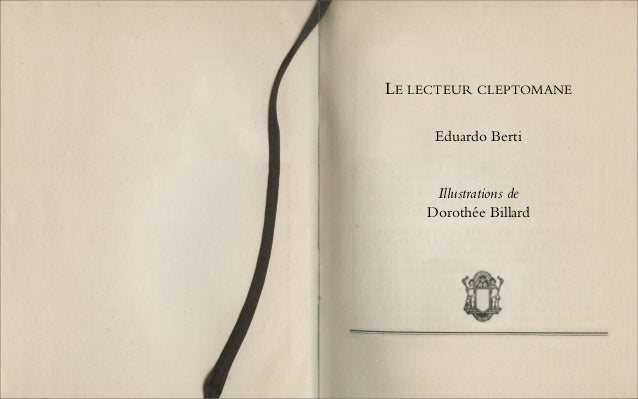 LE LECTEUR CLEPTOMANE Eduardo Berti Illustrations de Dorothée Billard