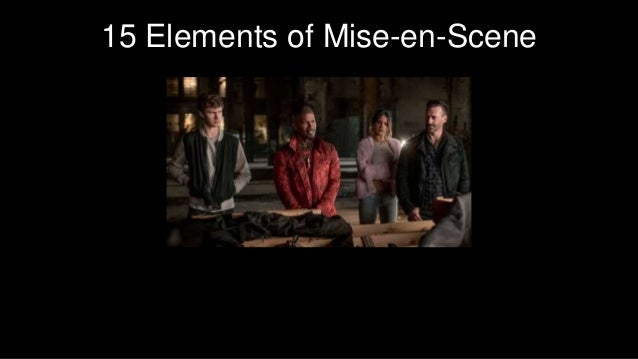 15 Elements of Mise-en-Scene By: Garrett Westling and Sam Prigg