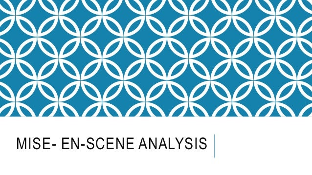 mis en scene analysis on In this chapter, content analysis will be used to analyze the film 'titanic' in qualitative perspectives from the five mise-en-s.