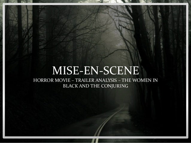 MISE-EN-SCENE HORROR MOVIE – TRAILER ANALYSIS – THE WOMEN IN BLACK AND THE CONJURING