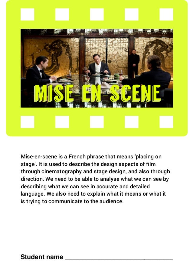 mise-en-scene Student name ______________________________ Mise-en-scene is a French phrase that means 'placing on stage'...