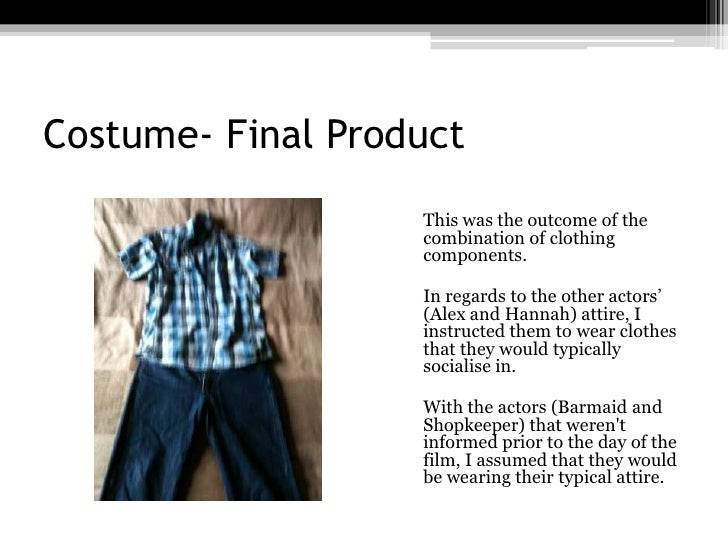 Costume- Final Product<br />This was the outcome of the combination of clothing components.<br />In regards to the other...