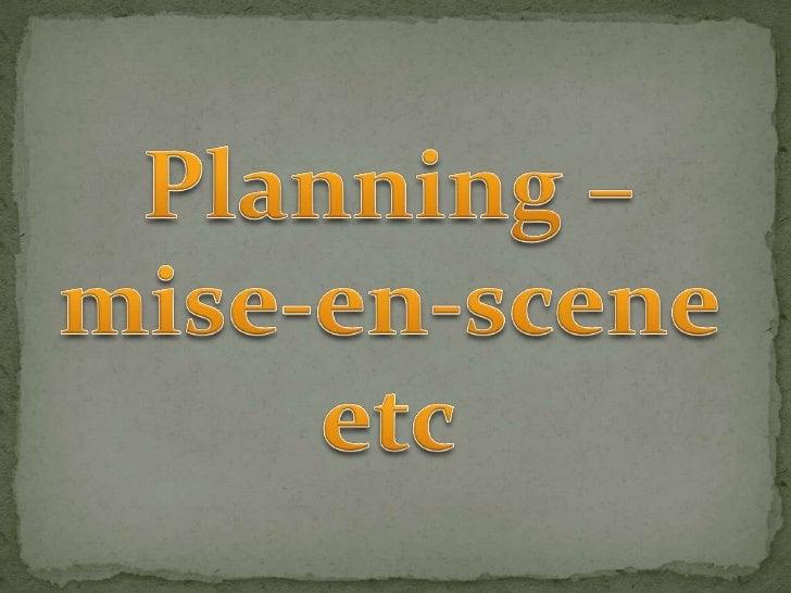 Planning – mise-en-scene etc<br />
