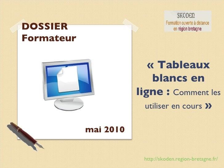 DOSSIER Formateur «Tableaux blancs en ligne :  Comment les utiliser en cours  » mai 2010 http://skoden.region-bretagne.fr/