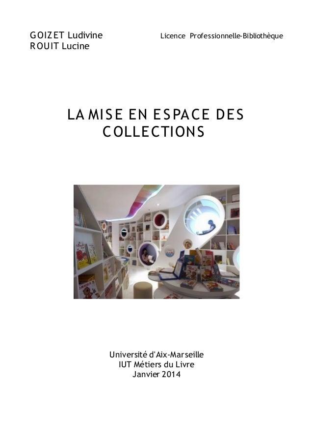 GOIZET Ludivine Licence Professionnelle-Bibliothèque ROUIT Lucine LA MISE EN E S PACE DE S COLLECTIONS Université d'Aix-Ma...