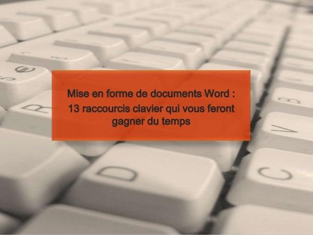 Mise en forme de documents Word :13 raccourcis clavier qui vous feront         gagner du temps