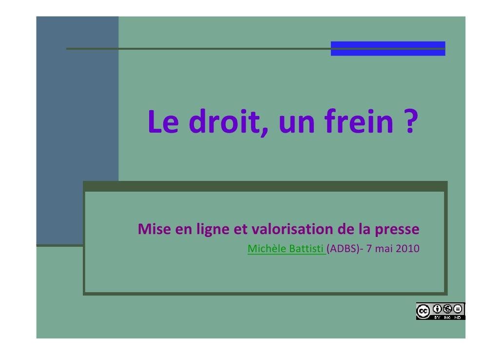 Ledroit,unfrein?  Miseenligneetvalorisationdelapresse                 MichèleBattisti(ADBS)‐ 7mai2010