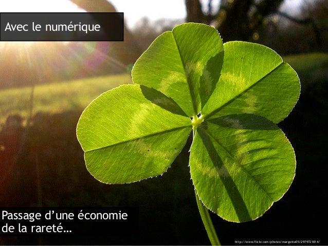 Avec le numérique Passage d'une économie de la rareté… http://www.flickr.com/photos/margotte05/2979721814/