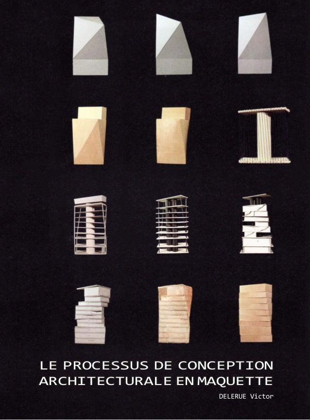 LE PROCESSUS DE CONCEPTION ARCHITECTURALE EN MAQUETTE DELERUE Victor