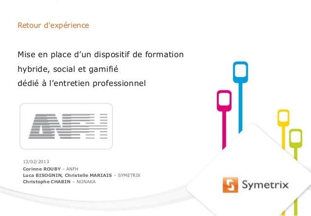 Retour d'expérience       Mise en place d'un dispositif de formation       hybride, social et gamifié       dédié à l'entr...