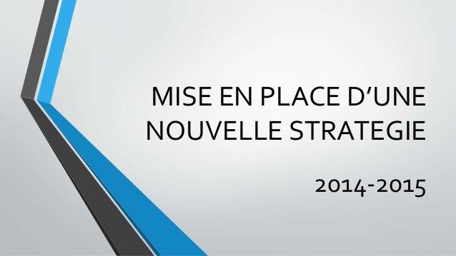 MISE EN PLACE D'UNE  NOUVELLE STRATEGIE  2014-2015