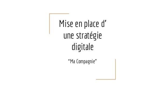 """Mise en place d' une stratégie digitale """"Ma Compagnie"""""""