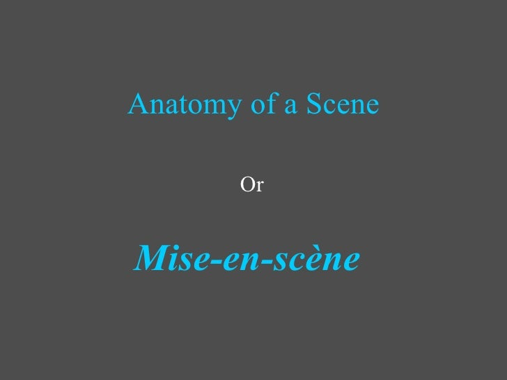 Anatomy of a Scene Or Mise-en-scène