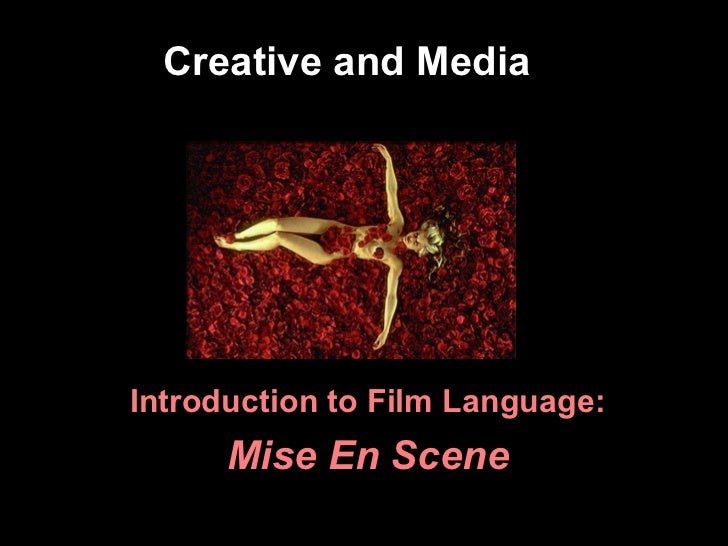 Creative and MediaIntroduction to Film Language:      Mise En Scene