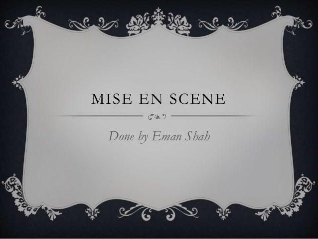 MISE EN SCENE  Done by Eman Shah