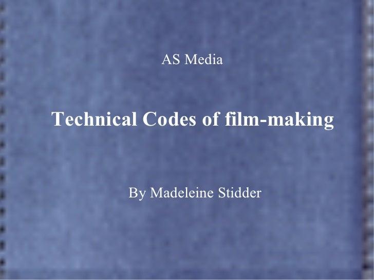 AS MediaTechnical Codes of film-making        By Madeleine Stidder