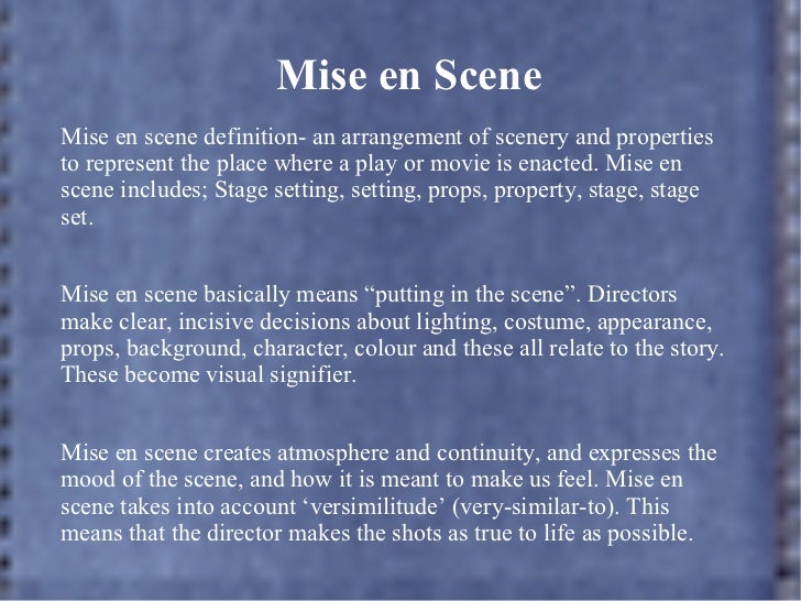 to what extent does the mise en scene What is mise-en-scène any student of the cinema quickly encounters the term  mise-en-scène, and often comes away the worse for the wear.