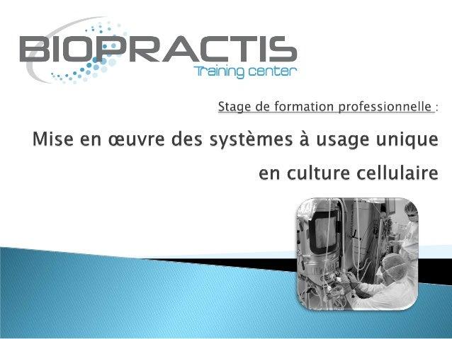 :Stage de formation professionnelleMise en œuvre des systèmes à usage unique enculture cellulaire À l'issue de la formatio...