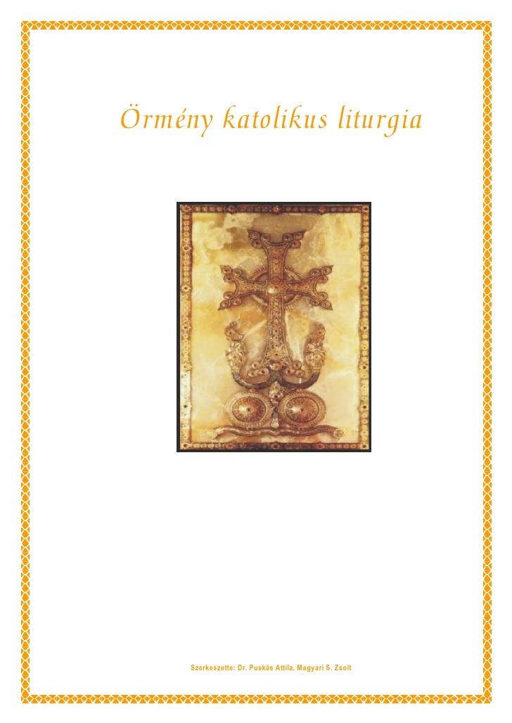 Örmény katolikus liturgia     Szerkeszette: Dr. Puskás Attila, Magyari S. Zsolt